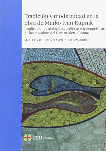 9788415949244: Tradición y modernidad en la obra de Marko Iván Rupnik. Implicaciones teológicas, estéticas e iconográficas de los mosaicos del Centro Aletti (Roma) (General)