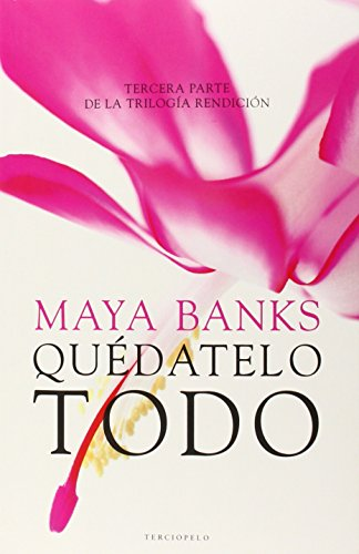 Quedatelo todo (Spanish Edition): Maya Banks