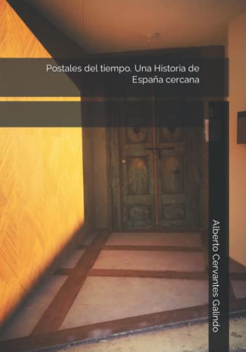 Postales del Tiempo. Una Historia de Espana: Galindo, Alberto Cervantes