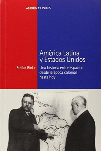 9788415963196: Am�rica Latina y Estados Unidos: Una historia entre espacios desde la �poca colonial hasta hoy