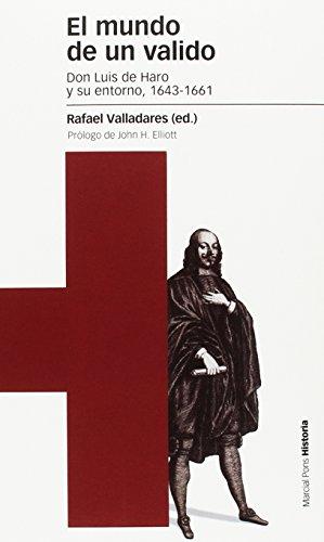 9788415963943: El mundo de un valido: Don Luis de Haro y su entorno, 1643-1661 (Estudios)