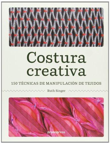 9788415967019: Costura creativa: 150 técnicas de manipulación de tejidos
