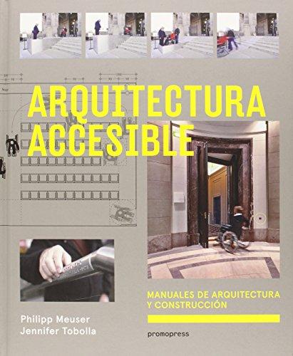 ARQUITECTURA ACCESIBLE: MANUALES DE ARQUITECTURA Y CONSTRUCCION: Philipp Meuser; Jennifer Tobolla