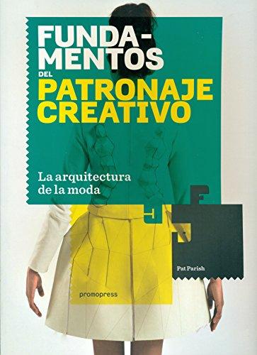 FUNDAMENTOS DEL PATRONAJE CREATIVO LA ARQUITECTURA DE LA MODA: PARISH PAT
