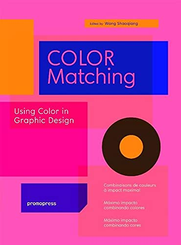 Color Matching: Using Color in Graphic Design: Shaoqiang Wang