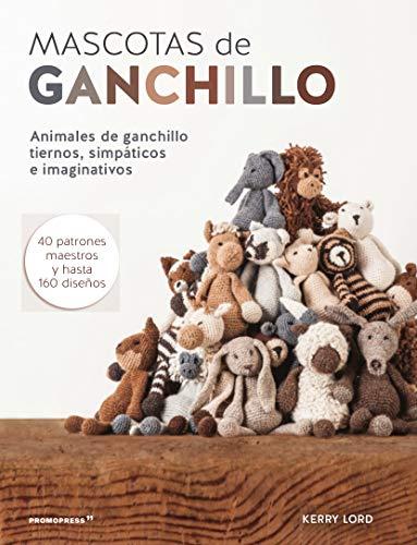 9788415967514: Mascotas de ganchillo: Animales de ganchillo tiernos, simp�ticos e imaginativos