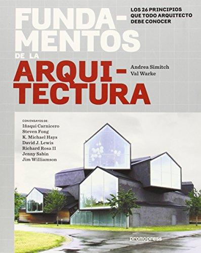 FUNDAMENTOS DE LA ARQUITECTURA: LOS 26 PRINCIPIOS QUE TODO ARQUITECTO DEBE CONOCER: Andrea Simitch;...