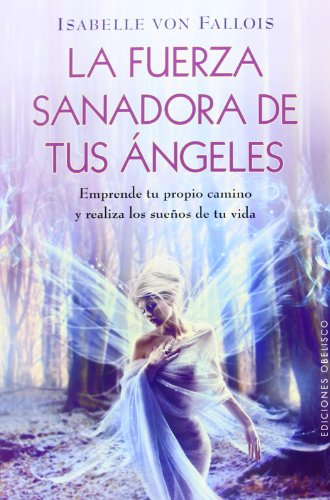 9788415968443: La fuerza sanadora de tus angeles (Coleccion Angelologia (Paperback)) (Spanish Edition)