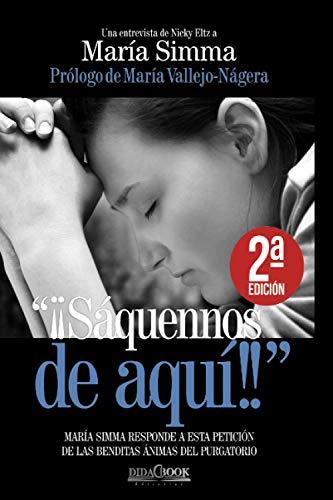 9788415969471: ¡¡Sáquennos de aquí!!: María Simma responde a esta petición de las benditas ánimas del purgatorio (Spanish Edition)