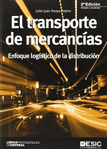EL TRANSPORTE DE MERCANCIAS: ENFOQUE LOGISTICO DE: Julio Juan Anaya