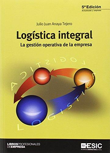LOGISTICA INTEGRAL: LA GESTION OPERATIVA DE LA: ANAYA TEJERO, JULIO