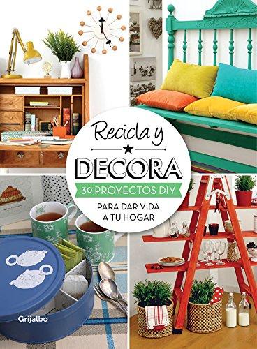 9788415989004: Recicla y decora: 30 proyectos DIY para dar vida a tu hogar (Ocio y entretenimiento)