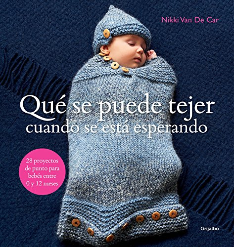 9788415989271: Qué se puede tejer cuando se está esperando / What to knit when you are expecting: 28 proyectos de punto para bebés entre 0 y 12 meses / 28 Knitting ... for Babies 0 to 12 Months (Spanish Edition)