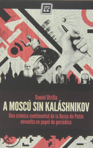 9788416001033: A Moscú sin Kalashnikov: Una crónica sentimental de la Rusia de Putin envuelta en papel de periódico (Varios)