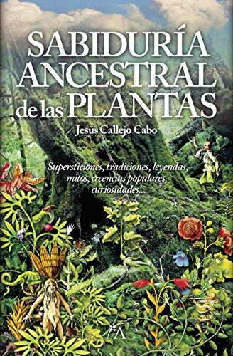 SABIDURÍA ANCESTRAL DE LAS PLANTAS: Supersticiones, tradiciones, leyendas, mitos, creencias ...