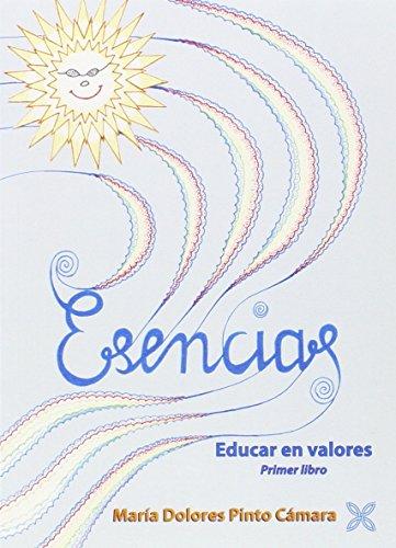 ESENCIAS: EDUCAR EN VALORES. PRIMER LIBRO: Maria Dolores Pinto Cámara