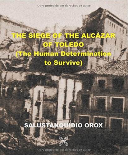 9788416005680: The Siege of the Alcazar: THE HUMAN DETERMINATION TO SURVIVE