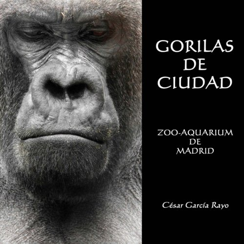 9788416007356: Gorilas de Ciudad: Zoo-Aquarium de Madrid