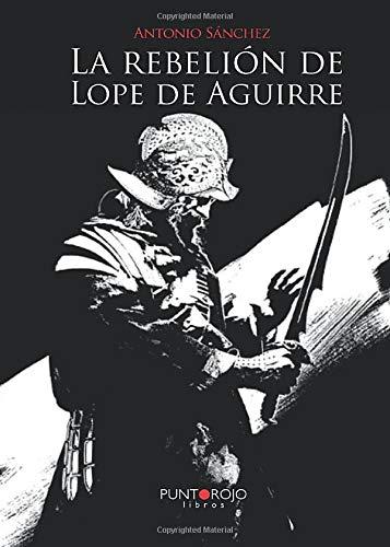 9788416007639: La rebelión de Lope de Aguirre