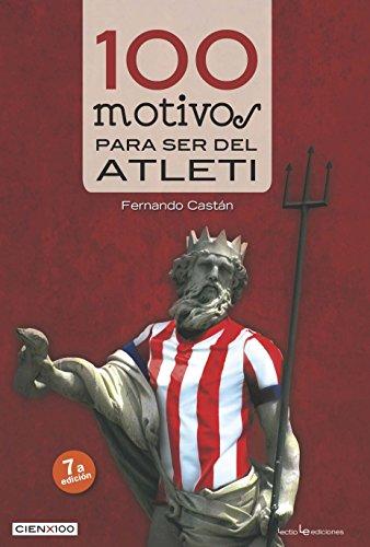 9788416012046: 100 Motivos para ser del Atleti (Cien x 100)