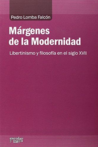 MÁRGENES DE LA MODERNIDAD: LIBERTINISMO Y FILOSOFÍA EN EL SIGLO XVII: Pedro Lomba ...