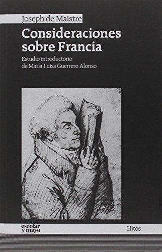 CONSIDERACIONES SOBRE FRANCIA: Joseph de Maistre (Autor), María Luisa Guerrero Alonso (Introducción...