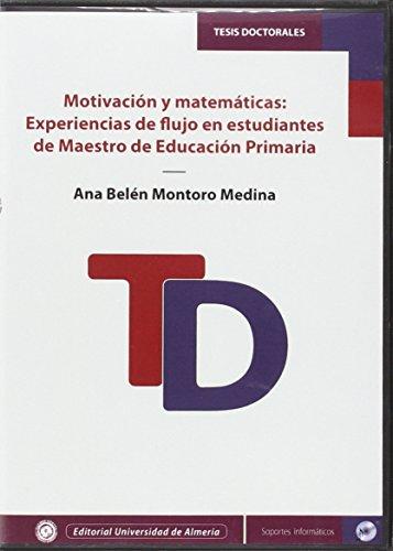 9788416027590: Motivación y matemáticas: experiencias de flujo en estudiantes de maestro de educación primaria (Tesis Doctorales (Edición Electrónica))