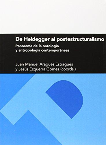 DE HEIDEGGER AL POSTESTRUCTURALISMO: Panorama de la: Juan Manuel Aragüés