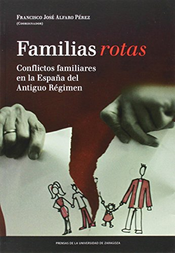 FAMILIAS ROTAS: CONFLICTOS FAMILIARES EN LA ESPAÑA DEL ANTIGUO REGIMEN: Francisco José ...