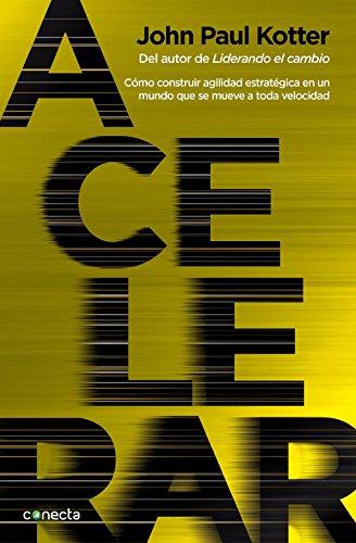 9788416029365: Acelerar: Cómo construir agilidad estratégica en un mundo que se mueve a toda velocidad (Conecta)