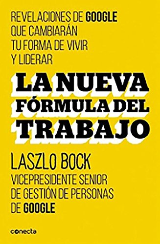 9788416029488: La nueva formula del trabajo / Work Rules!: Insights from Inside Google That Will Transform How You Live and Lead (Spanish Edition)
