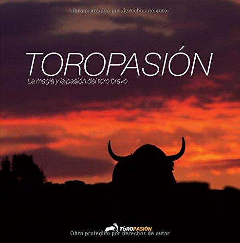 9788416030279: Toropasión: La magia y la pasión del toro bravo