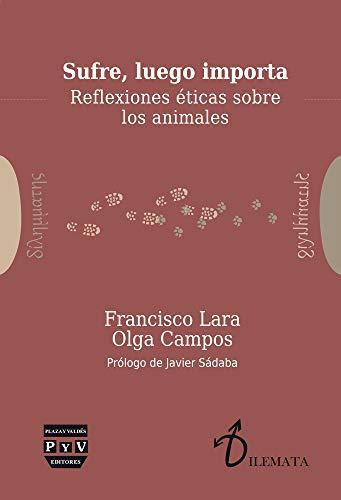 9788416032662: SUFRE, LUEGO IMPORTA: REFLEXIONES ÉTICAS SOBRE LOS ANIMALES (Dilemata)