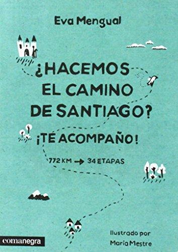 HACEMOS EL CAMINO DE SANTIAGO? ¡TE ACOMPAÑO!: Eva Mengual Alexandri (aut.), María ...