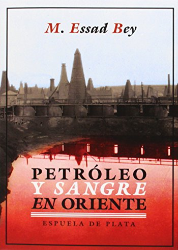 Petróleo y sangre en Oriente: M. Essad Bey