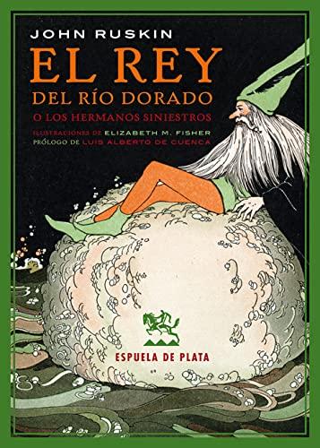 EL REY DEL RIO DORADO O LOS: RUSKIN, John