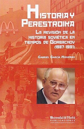 HISTORIA Y PERESTROIKA: LA REVISION DE LA HISTORIA SOVIETICA EN TIEMPOS DE GORBACHOV (1987-1991): ...