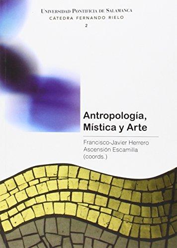 9788416066469: ANTROPOLOGIA, MISTICA Y ARTE (CATEDRA FERNANDO RIELO)