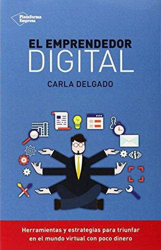 9788416096510: El emprendedor digital: herramientas y estrategias para triunfar en el mundo virtual con poco dinero