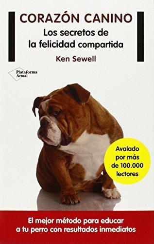 Corazón canino: los secretos de la felicidad compartida: Sewell, Ken
