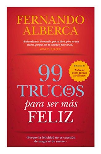 9788416100224: 99 Trucos para ser más feliz / 99 Tips to be more happy: Porque La Felicidad No Es Cuestión De Magia Ni De Suerte (Spanish Edition)