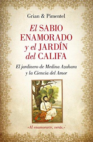 9788416100477: El sabio enamorado y el jard�n del califa (Novela Hist�rica)