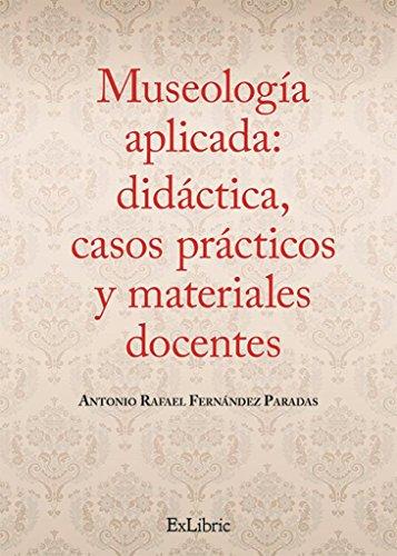 9788416110421: Museología aplicada: didáctica, casos prácticos y materiales docentes