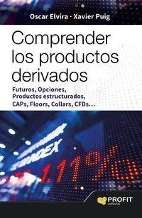 9788416115785: Comprender los productos derivados: Futuros, opciones, productos estructurados, caps, floors, Collars, CFDS