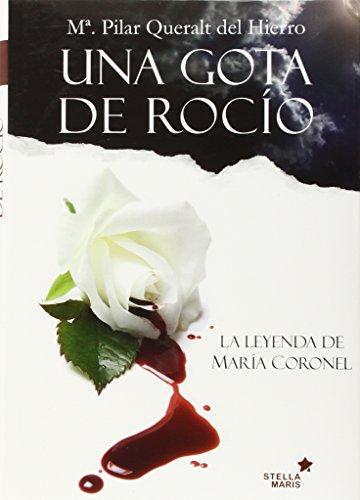 9788416128631: Una gota de rocío: La leyenda de María Coronel