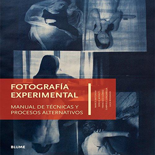 FOTOGRAFIA EXPERIMENTAL: MANUAL DE TECNICAS Y PROCESOS ALTERNATIVOS: Luca Bendandi, Gabriele ...