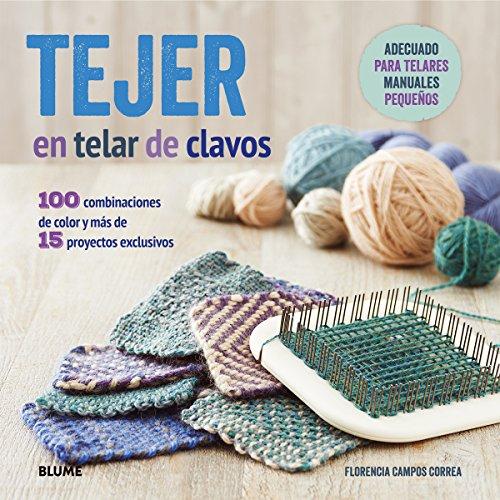 9788416138401: Tejer En Telar De Clavos. 100 Combinaciones De Color Y Mas De 15 Proyectos Exclusivos