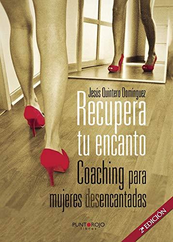 Recupera Tu Encanto. Coaching Para Mujeres Desencantadas: Jesus Quintero Dominguez
