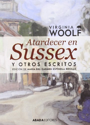 Atardecer en Sussex y otros escritos: Virginia Woolf