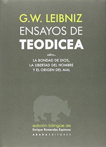 ENSAYOS DE TEODICEA SOBRE LA BONDAD DE DIOS, LA LIBERTAD DEL HOMBRE Y EL ORIGEN DEL MAL: LEIBNIZ, ...
